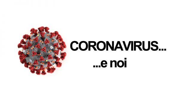 Coronavirus …e noi…